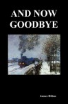 And Now Goodbye - James Hilton