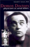 Demon Doctors: Physicians as Serial Killers - Kenneth V. Iserson