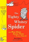 The Tighty Whitey Spider: And More Wacky Animal Poems I Totally Made Up - Kenn Nesbitt, Ethan Long