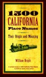 1500 California Place Names: Their Origin and Meaning - William Bright, Erwin G. Gudde