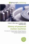 History of Perpetual Motion Machines - Frederic P. Miller, Agnes F. Vandome, John McBrewster
