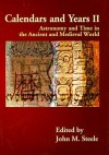 Calendars And Years Ii: Astronomy And Time In The Ancient And Medieval World - John Steele