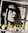 Eyewitness: Brassaï, Capa, Kertész, Moholy-Nagy, Munkásci - Peter Baki, Colin Ford, Péter Baki, George Szirtes