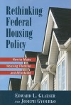Rethinking Federal Housing Policy: How to Make Housing Plentiful and Affordable - Edward L. Glaeser