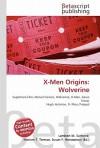 X-Men Origins: Wolverine - Lambert M. Surhone, Susan F. Marseken
