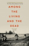 Among the Living and the Dead: A Tale of Exile and Homecoming - Inara Verzemnieks