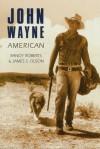 John Wayne: American - Randy Roberts, James S. Olson