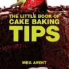 The Little Book of Cake Baking Tips - Meg Avent