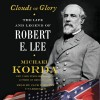 By Michael Korda Clouds of Glory: The Life and Legend of Robert E. Lee (Unabridged) [Audio CD] - Michael Korda