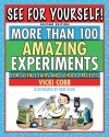 See for Yourself: More Than 100 Amazing Experiments for Science Fairs and Projects - Vicki Cobb