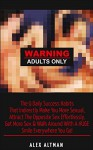 Warning Adults Only: The 9 Daily Success Habits That Indirectly Make You More Sexual, Attract The Opposite Sex Effortlessly, Get More Sex & Walk Around ... and Dating Advice for Men Book 1) - Alex Altman