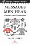 Messages Men Hear: Constructing Masculinities - Ian Harris