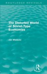The Distorted World of Soviet-Type Economies. Jan Winiecki - Jan Winiecki