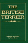 The British Terrier and Its Varieties, History & Origins, Points, Selection, Special Training & Management - By Various Authors - Tony Read