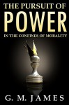 The Pursuit of Power: In the Confines of Morality - G. M. James