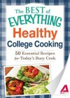 Healthy College Cooking: 50 Essential Recipes for Today's Busy Cook - Adams Media