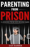 Parenting From Prison: 5 Lessons From Kids Behind Bars - Dan Barber