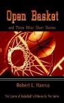 Open Basket: The Game of Basketball Will Never Be the Same - Robert L. Hanna
