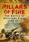 Pillars of Fire: The Battle of Messines Ridge June 1917 - Ian Passingham