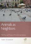 Animals as Neighbors: The Past and Present of Commensal Animals (The Animal Turn) - Terry O'Connor