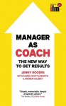 Manager as Coach: The New Way to Get Results - Jenny Rogers, Karen Whittleworth, Andrew Gilbert