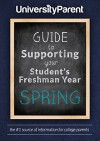 UniversityParent Guide to Supporting your Student's Freshman Year: Spring - Lucy Ewing, Susan Jones, Judy McNary, Evanne Montoya, Diane Schwemm, Suzanne Shaffer, Sarah Schupp