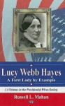 Lucy Webb Hayes: A First Lady by Example - Russell L. Mahan