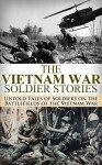 The Vietnam War Soldier Stories: Untold Tales of Soldiers on the Battlefields of the Vietnam War (Vietnam war, soldier stories, Flashing Saber, We Were ... Corp, Vietnam History, Vietnam memoirs, Ma) - Ryan Jenkins