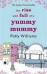 Rise && Fall of a Yummy Mummy - Polly Williams