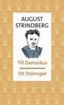 Till Damaskus; Ett drömspel - August Strindberg