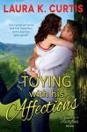 Toying with His Affections (A Goody's Goodies Novel) - Laura K. Curtis