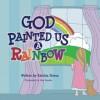 God Painted Us a Rainbow - Katrina Streza, Lisa Graves