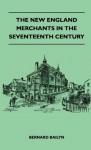 The New England Merchants In The Seventeenth Century - Bernard Bailyn