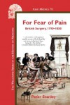 For Fear of Pain: British Surgery, 1790-1850 - Peter Stanley