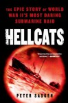 Hellcats: The Epic Story of World War II's Most Daring Submarine Raid - Peter Sasgen