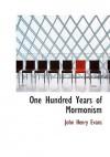 One Hundred Years of Mormonism - John Henry Evans