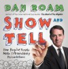 Show and Tell: How Everybody Can Make Extraordinary Presentations - Dan Roam