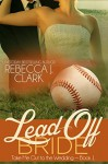 Lead-Off Bride (Take Me Out to the Wedding) (Volume 1) - Rebecca J. Clark