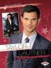 Taylor Lautner: Twilight's Fearless Werewolf - Elaine Landau