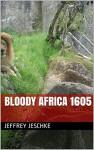 Bloody Africa 1605 - Jeffrey Jeschke