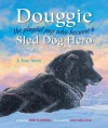 Douggie: The Playful Pup Who Became a Sled Dog Hero - Pam Flowers, Jon Van Zyle