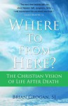 Where to from Here?: The Christian Vision of Life After Death - Brian Grogan