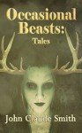 Occasional Beasts: Tales - John Claude Smith