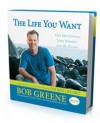 The Life You Want: Get Motivated, Lose Weight, and Be Happy - Bob Greene, Ann Kearney-Cooke