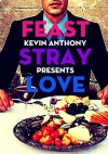 Feast, Stray, Love - #1 Feast - Kevin Anthony