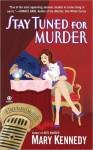 Stay Tuned for Murder (A Talk Radio Mystery #3) - Mary Kennedy