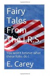 Fairy Tales From The I.R.S.: You won't believe what these folks do - E. Carey, Janet Welch