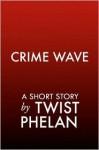 Crime Wave - Twist Phelan