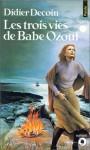 Les trois vies de Babe Ozouf - Didier Decoin