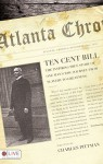 Ten Cent Bill: The Inspiring True Story of One Man's Epic Journey from Slavery to Greatness - Charles Pittman